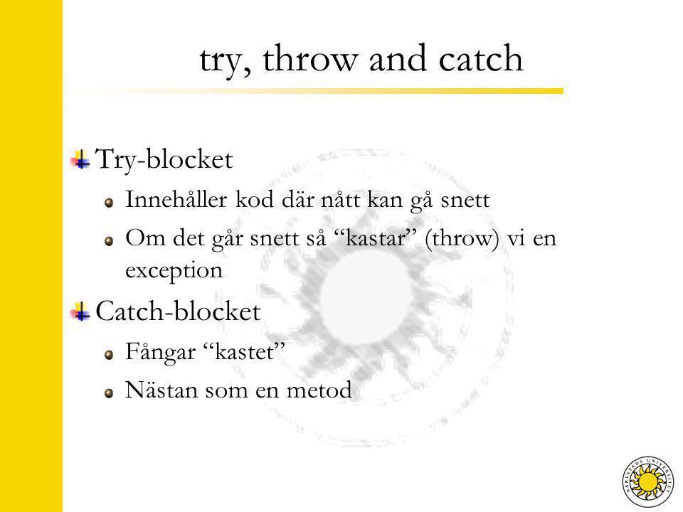 try, throw and catch Try-blocket Innehåller kod där nått kan gå snett Om det går snett så kastar (throw) vi en exception Catch-blocket Fångar kastet Nästan som en metod