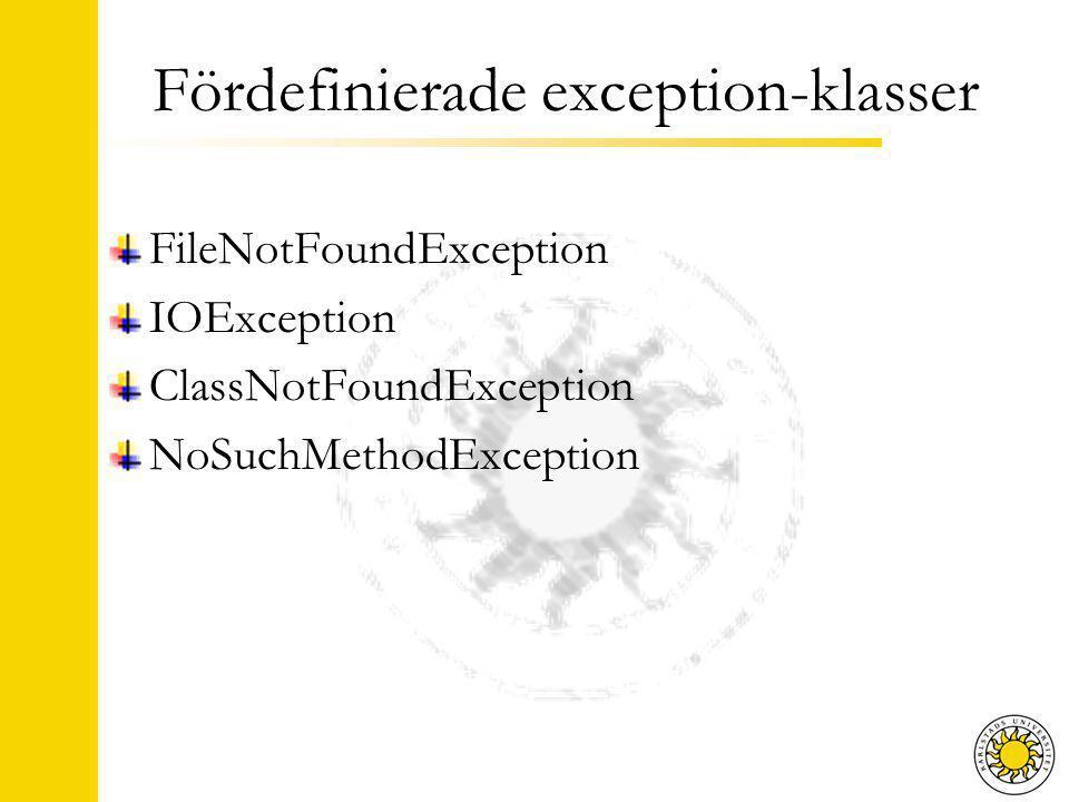 Fördefinierade exception-klasser FileNotFoundException IOException ClassNotFoundException NoSuchMethodException