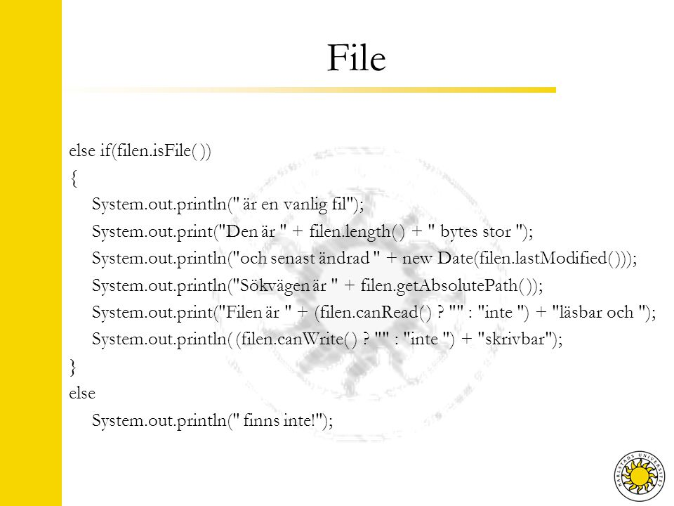 File else if(filen.isFile( )) { System.out.println( är en vanlig fil ); System.out.print( Den är + filen.length( ) + bytes stor ); System.out.println( och senast ändrad + new Date(filen.lastModified( ))); System.out.println( Sökvägen är + filen.getAbsolutePath( )); System.out.print( Filen är + (filen.canRead( ) .