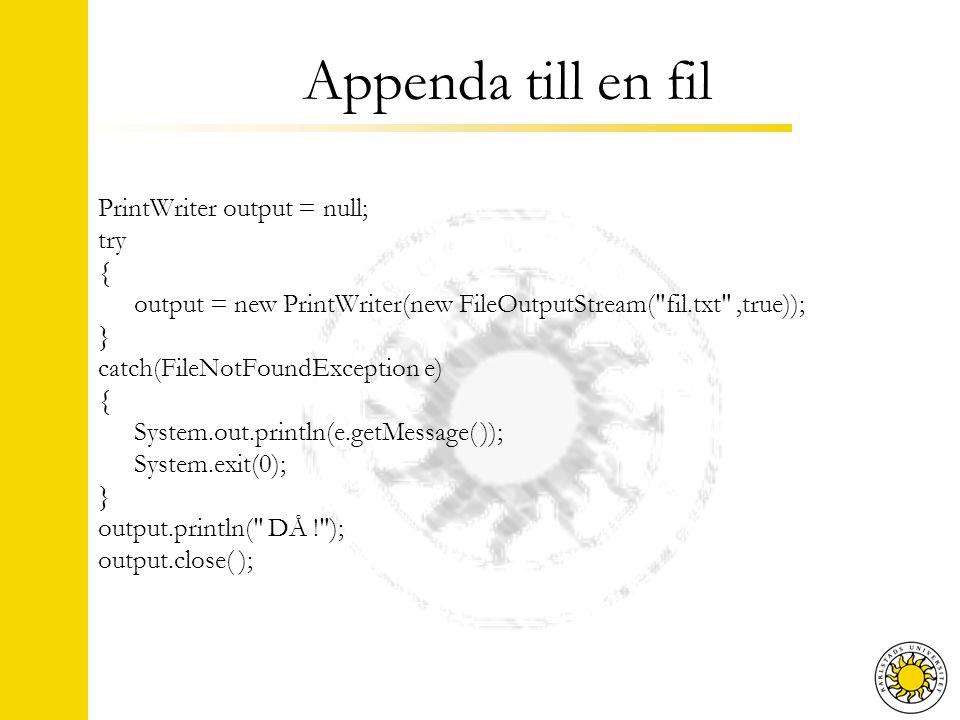 Appenda till en fil PrintWriter output = null; try { output = new PrintWriter(new FileOutputStream(