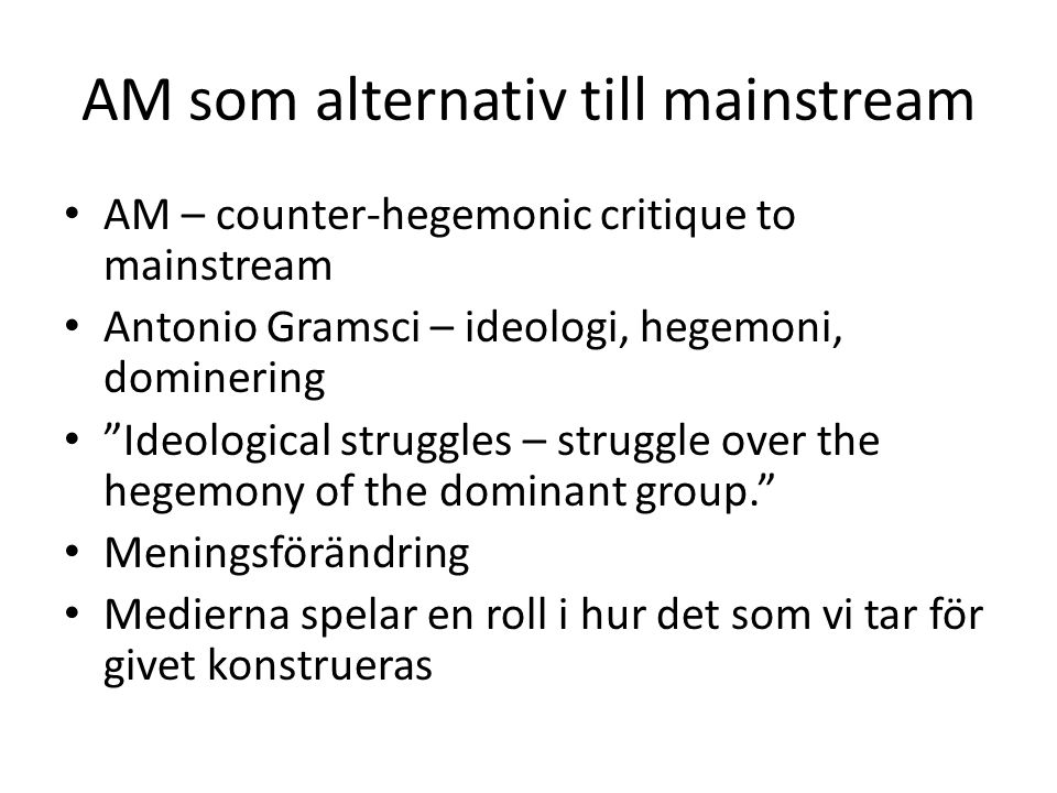 "AM som alternativ till mainstream AM – counter-hegemonic critique to mainstream Antonio Gramsci – ideologi, hegemoni, dominering ""Ideological struggle"