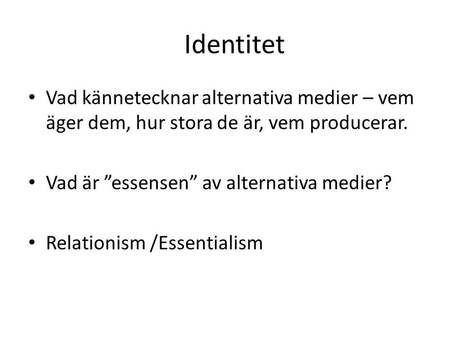 Relativist identitet av alternativa media Motsats till – mainstream medier, dominanta medier, corporate media (stora mediebolag) Alternativa medier är mer inklusiva och demokratiska jämfört med de dominanta medierna.