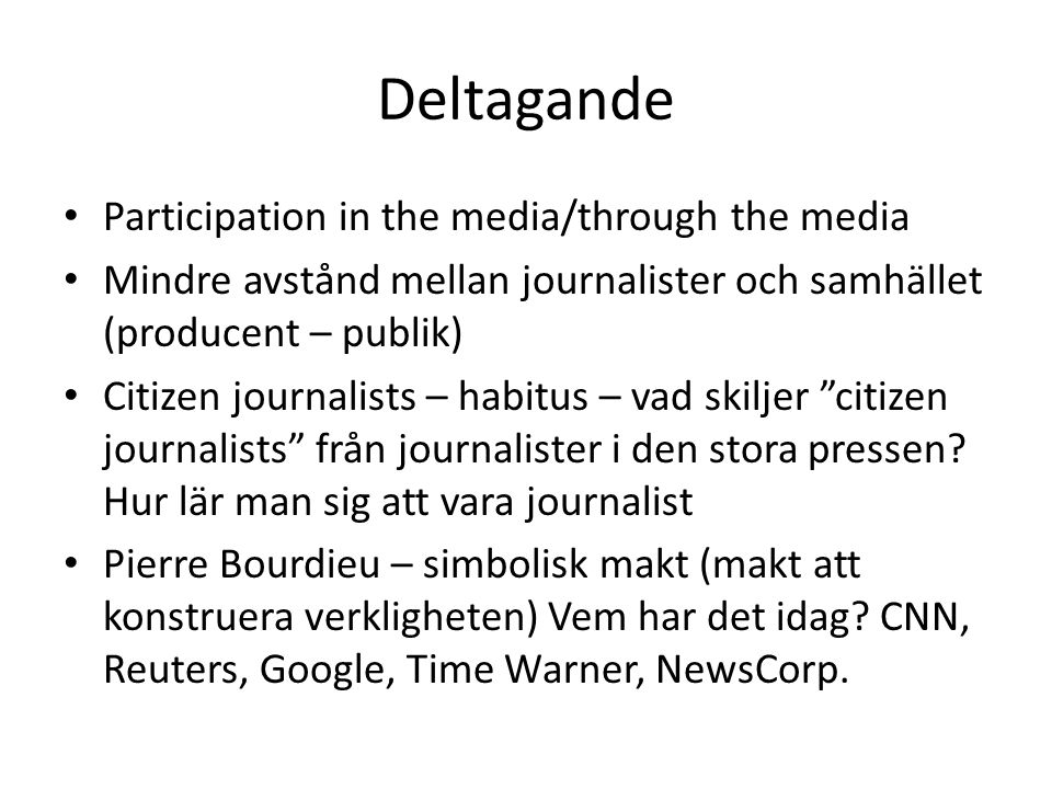 Deltagande Participation in the media/through the media Mindre avstånd mellan journalister och samhället (producent – publik) Citizen journalists – ha