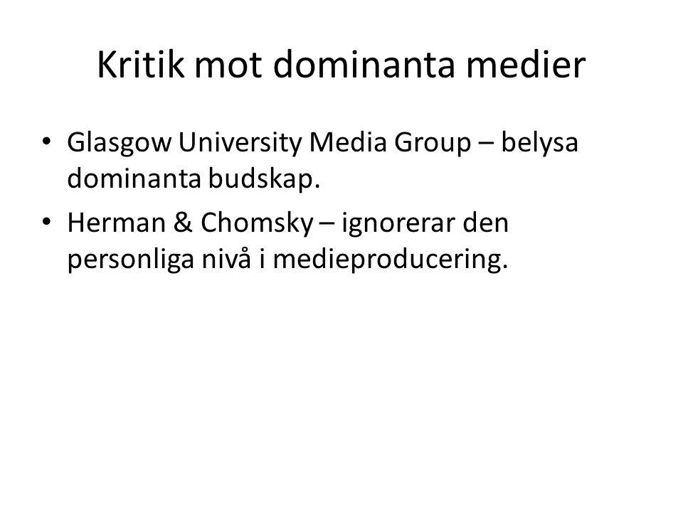 Kritik mot dominanta medier Glasgow University Media Group – belysa dominanta budskap. Herman & Chomsky – ignorerar den personliga nivå i medieproduce