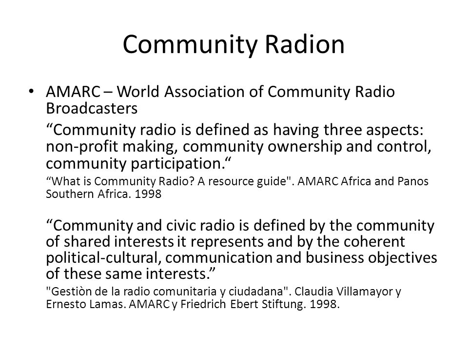 "Community Radion AMARC – World Association of Community Radio Broadcasters ""Community radio is defined as having three aspects: non-profit making, com"