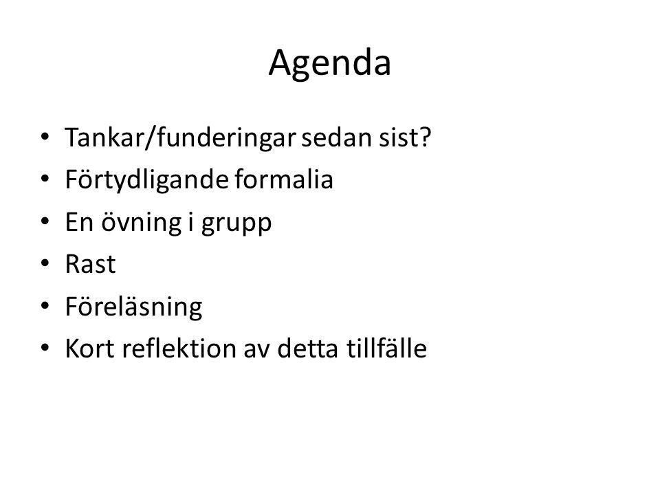 Agenda Tankar/funderingar sedan sist? Förtydligande formalia En övning i grupp Rast Föreläsning Kort reflektion av detta tillfälle