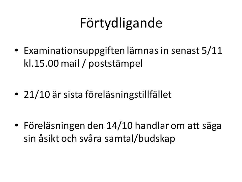 Förtydligande Examinationsuppgiften lämnas in senast 5/11 kl.15.00 mail / poststämpel 21/10 är sista föreläsningstillfället Föreläsningen den 14/10 ha