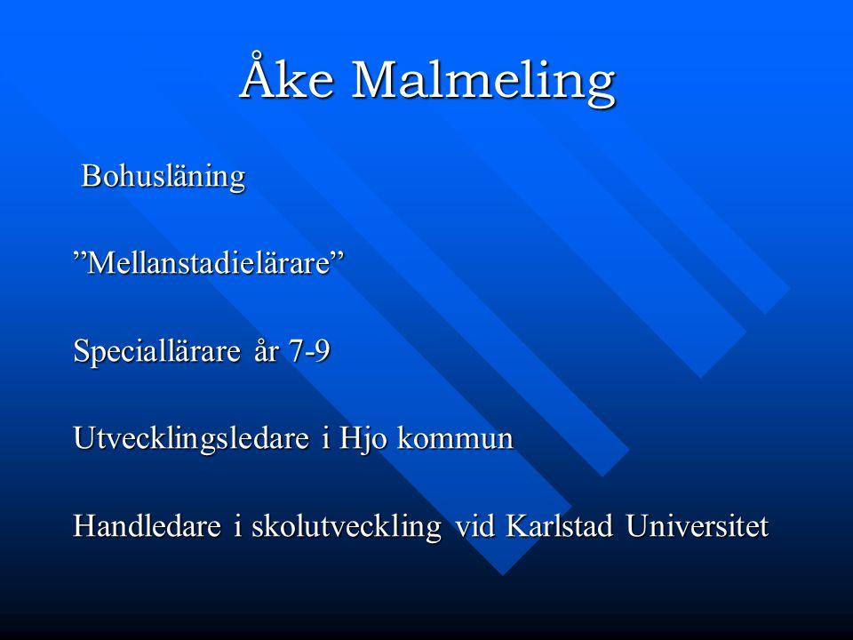 Åke Malmeling Bohusläning Bohusläning Mellanstadielärare Speciallärare år 7-9 Utvecklingsledare i Hjo kommun Handledare i skolutveckling vid Karlstad Universitet