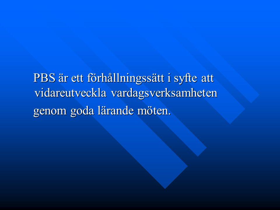 PBS är ett förhållningssätt i syfte att vidareutveckla vardagsverksamheten PBS är ett förhållningssätt i syfte att vidareutveckla vardagsverksamheten genom goda lärande möten.