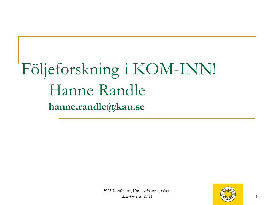 1 Följeforskning i KOM-INN! Hanne Randle hanne.randle@kau.se HSS-konferens, Karlstads universitet, den 4-6 maj 2011