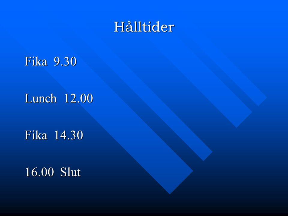 Hålltider Fika 9.30 Lunch 12.00 Fika 14.30 16.00 Slut