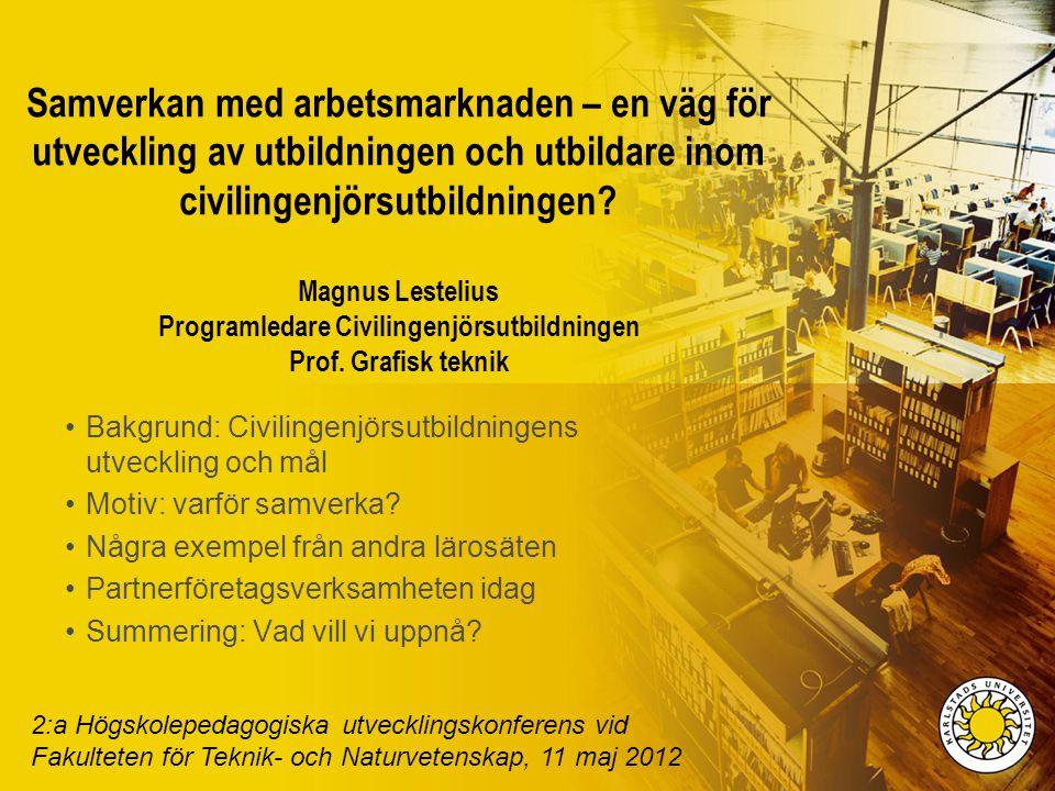 KARLSTADS UNIVERSITET Fakulteten för teknik- och naturvetenskap Professor Magnus Lestelius Kemiteknik www.kau.se/en/psc Bild 1 Samverkan med arbetsmarknaden – en väg för utveckling av utbildningen och utbildare inom civilingenjörsutbildningen.