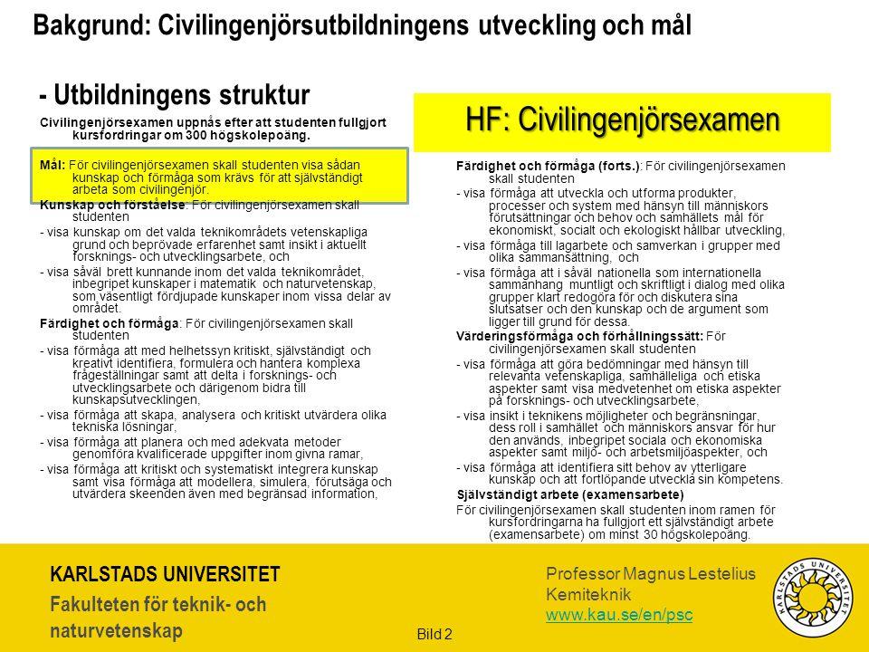 KARLSTADS UNIVERSITET Fakulteten för teknik- och naturvetenskap Professor Magnus Lestelius Kemiteknik www.kau.se/en/psc Bild 2 Civilingenjörsexamen uppnås efter att studenten fullgjort kursfordringar om 300 högskolepoäng.