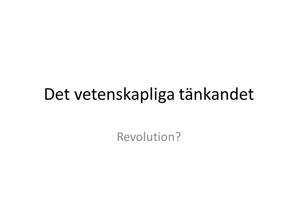 Det vetenskapliga tänkandet Revolution?