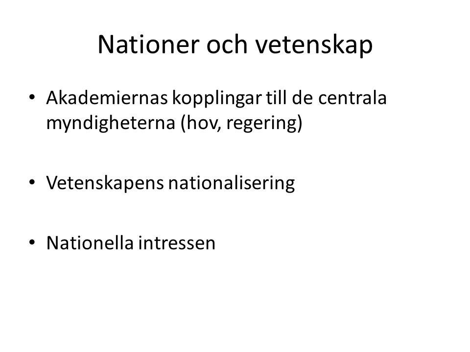 Nationer och vetenskap Akademiernas kopplingar till de centrala myndigheterna (hov, regering) Vetenskapens nationalisering Nationella intressen
