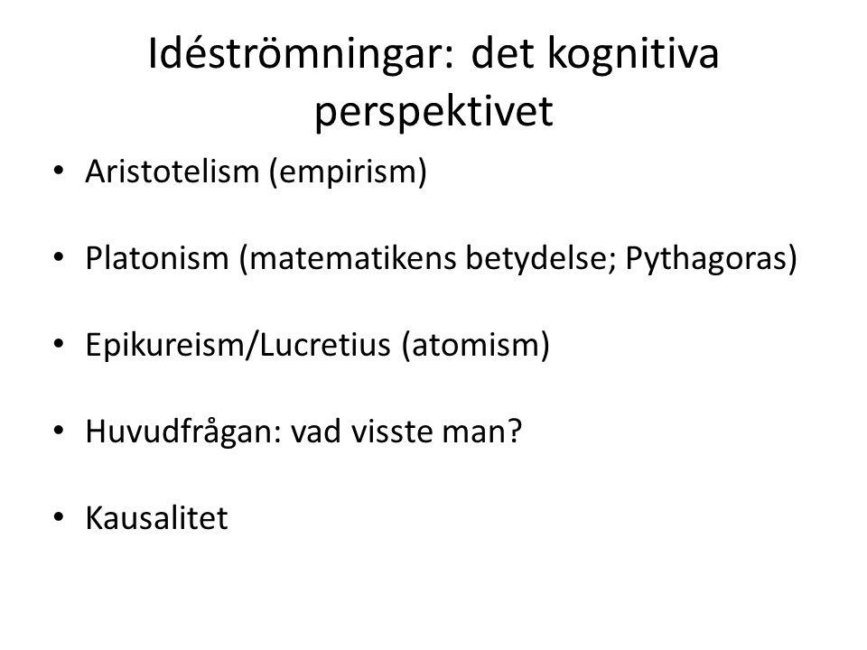 Idéströmningar: det kognitiva perspektivet Aristotelism (empirism) Platonism (matematikens betydelse; Pythagoras) Epikureism/Lucretius (atomism) Huvud