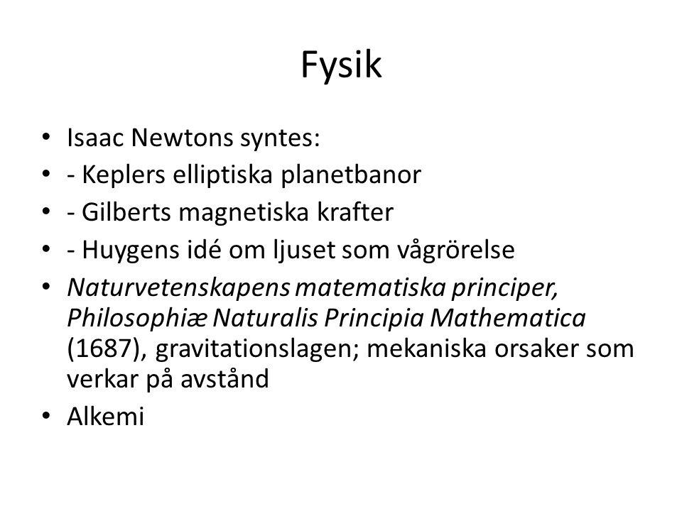 Fysik Isaac Newtons syntes: - Keplers elliptiska planetbanor - Gilberts magnetiska krafter - Huygens idé om ljuset som vågrörelse Naturvetenskapens ma