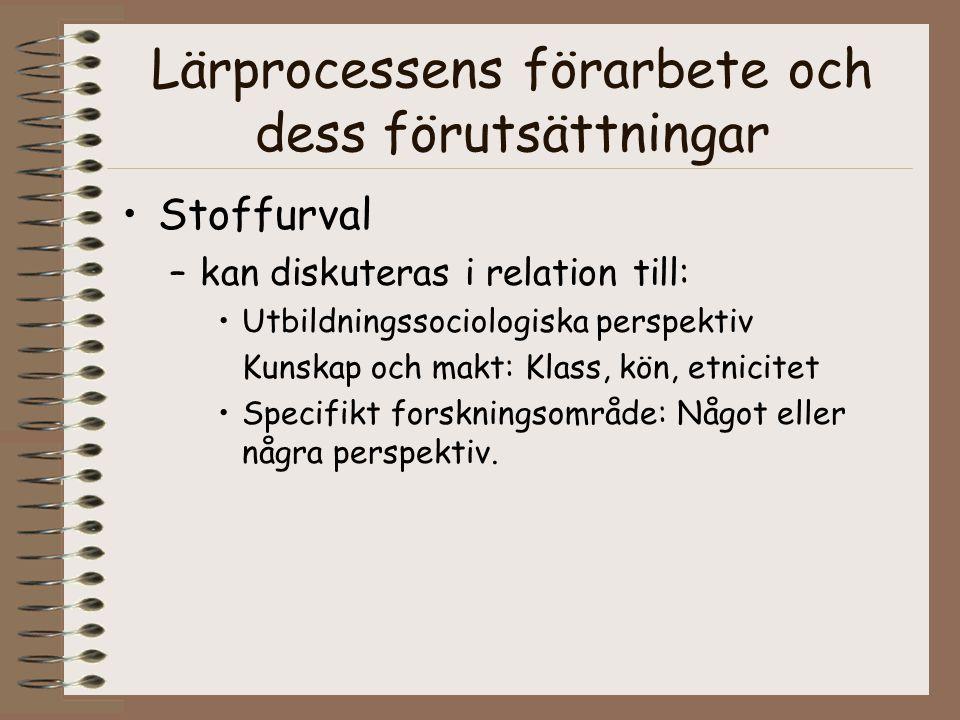 Lärprocessens förarbete och dess förutsättningar Stoffurval –kan diskuteras i relation till: Utbildningssociologiska perspektiv Kunskap och makt: Klas