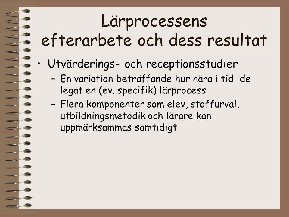 Lärprocessens efterarbete och dess resultat Utvärderings- och receptionsstudier –En variation beträffande hur nära i tid de legat en (ev. specifik) lä