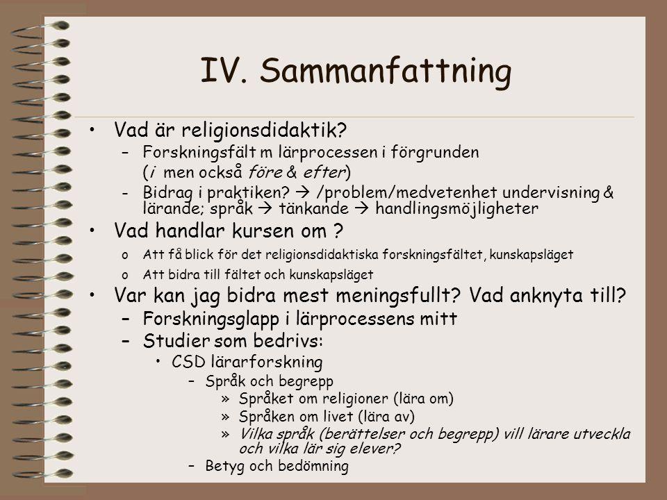 IV. Sammanfattning Vad är religionsdidaktik? –Forskningsfält m lärprocessen i förgrunden (i men också före & efter) -Bidrag i praktiken?  /problem/me