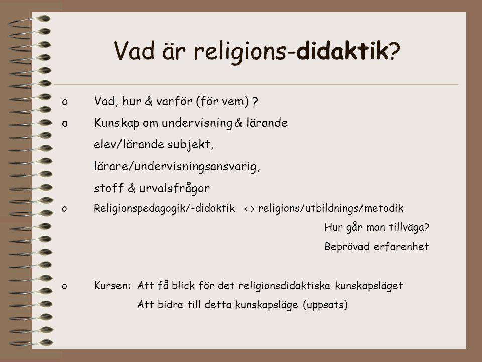 Vad är religions-didaktik? oVad, hur & varför (för vem) ? oKunskap om undervisning & lärande elev/lärande subjekt, lärare/undervisningsansvarig, stoff