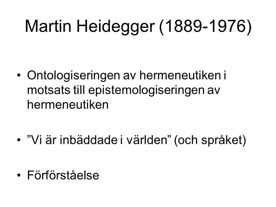 """Martin Heidegger (1889-1976) Ontologiseringen av hermeneutiken i motsats till epistemologiseringen av hermeneutiken """"Vi är inbäddade i världen"""" (och s"""