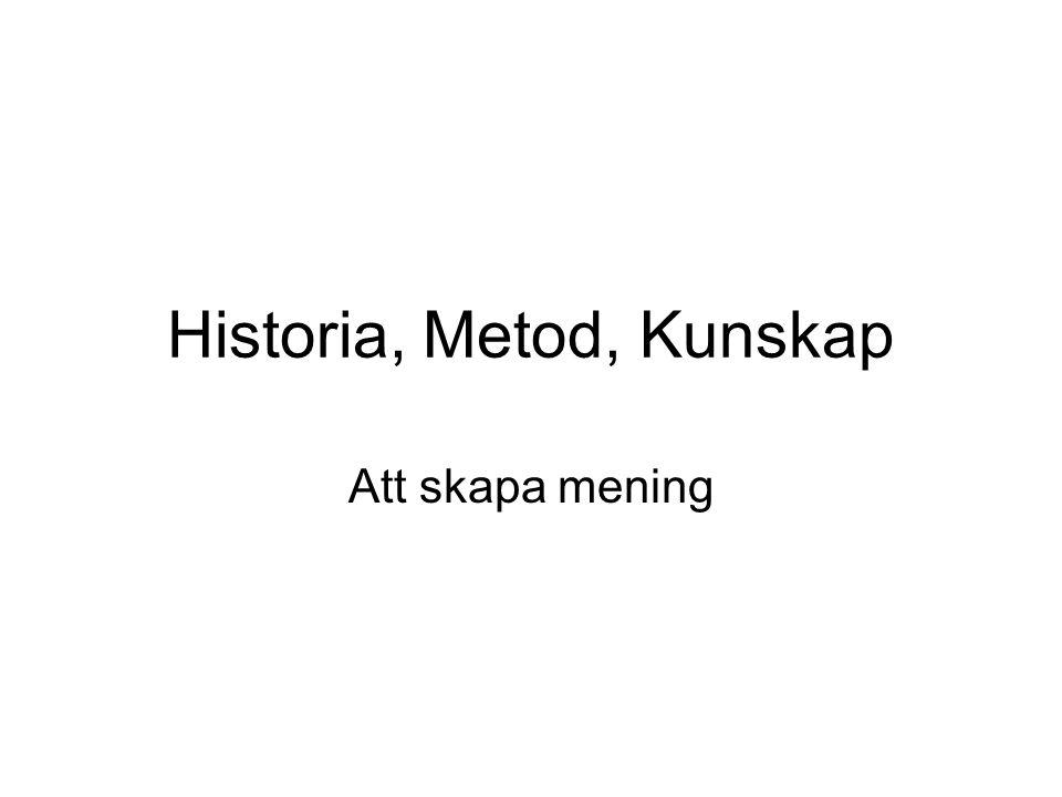 Historia, Metod, Kunskap Att skapa mening