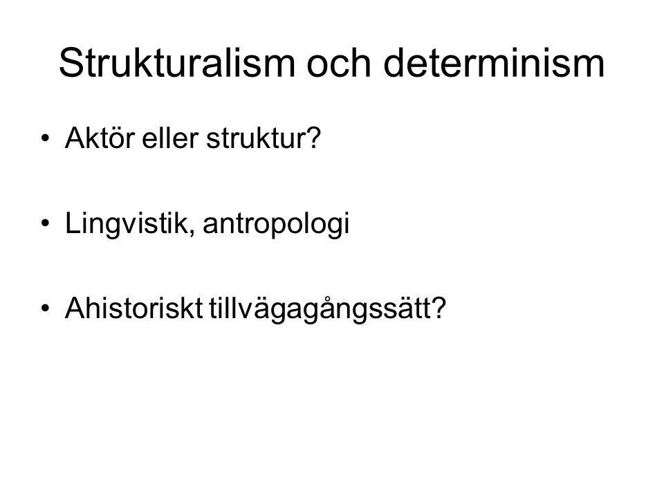 Strukturalism och determinism Aktör eller struktur? Lingvistik, antropologi Ahistoriskt tillvägagångssätt?
