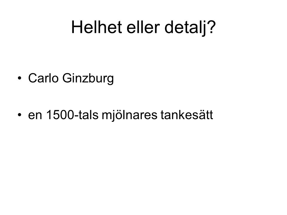 Helhet eller detalj? Carlo Ginzburg en 1500-tals mjölnares tankesätt