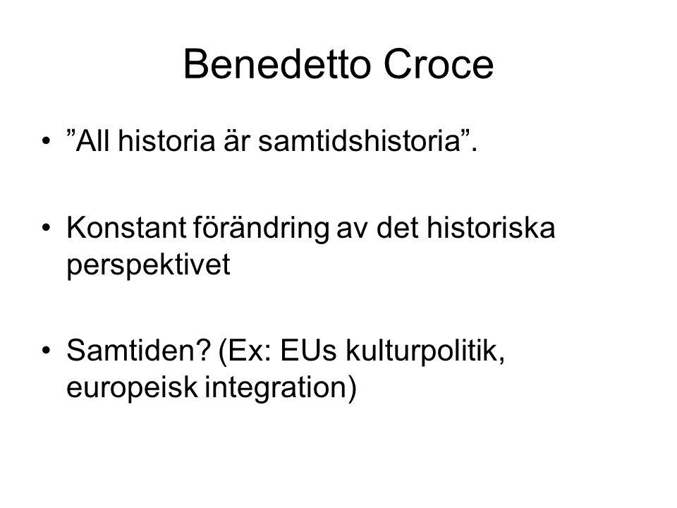 """Benedetto Croce """"All historia är samtidshistoria"""". Konstant förändring av det historiska perspektivet Samtiden? (Ex: EUs kulturpolitik, europeisk inte"""