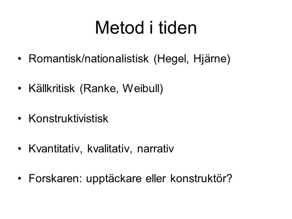 Metod i tiden Romantisk/nationalistisk (Hegel, Hjärne) Källkritisk (Ranke, Weibull) Konstruktivistisk Kvantitativ, kvalitativ, narrativ Forskaren: upp