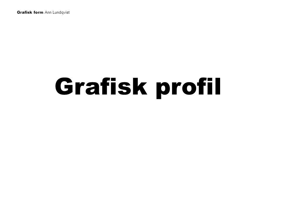 Grafisk form Ann Lundqvist GRAFISK PROFIL Ett företags profil - Ska tydliggöra företagets affärsidé Stämma med företagskulturen och ledningsstil Ge ökad kännedom Bidra till en enhetlig och positiv bild Bidra till känsla av samhörighet internt och externt Ge möjlighet till framgångsrik marknadsföring/reklam