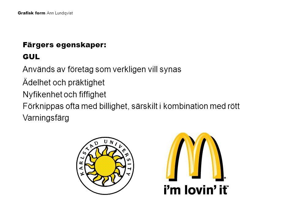 Grafisk form Ann Lundqvist Färgers egenskaper: GUL Används av företag som verkligen vill synas Ädelhet och präktighet Nyfikenhet och fiffighet Förknip