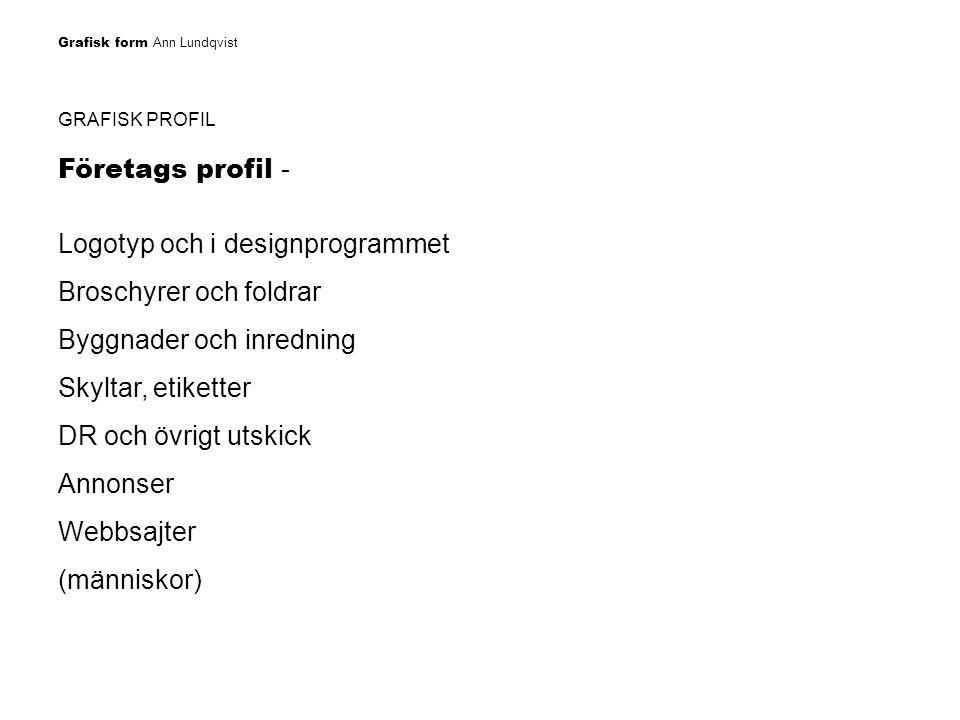 Grafisk form Ann Lundqvist GRAFISK PROFIL Företags profil - Logotyp och i designprogrammet Broschyrer och foldrar Byggnader och inredning Skyltar, eti