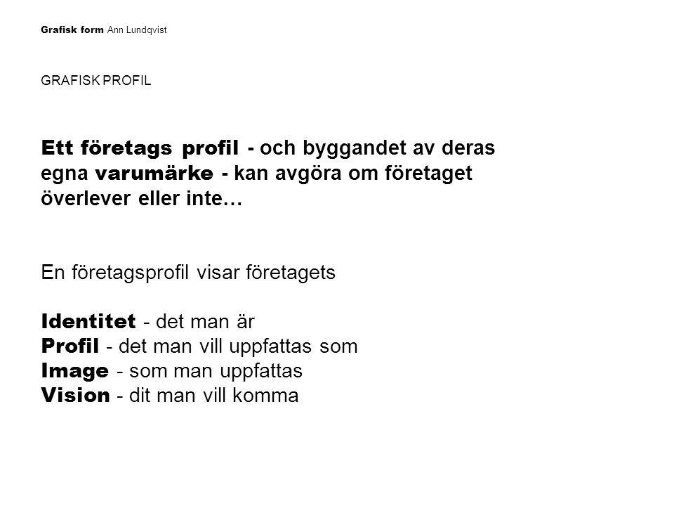 Grafisk form Ann Lundqvist GRAFISK PROFIL Ett företags profil - och byggandet av deras egna varumärke - kan avgöra om företaget överlever eller inte…