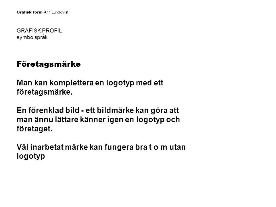 Grafisk form Ann Lundqvist GRAFISK PROFIL symbolspråk Företagsmärke Man kan komplettera en logotyp med ett företagsmärke. En förenklad bild - ett bild