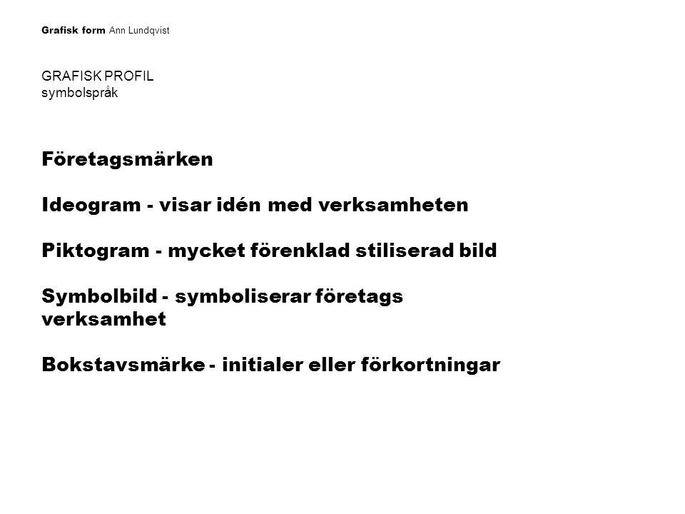 Grafisk form Ann Lundqvist GRAFISK PROFIL symbolspråk Företagsmärken Ideogram - visar idén med verksamheten Piktogram - mycket förenklad stiliserad bi