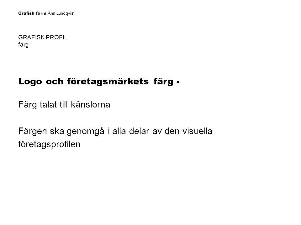 Grafisk form Ann Lundqvist GRAFISK PROFIL färg Logo och företagsmärkets färg - Färg talat till känslorna Färgen ska genomgå i alla delar av den visuel