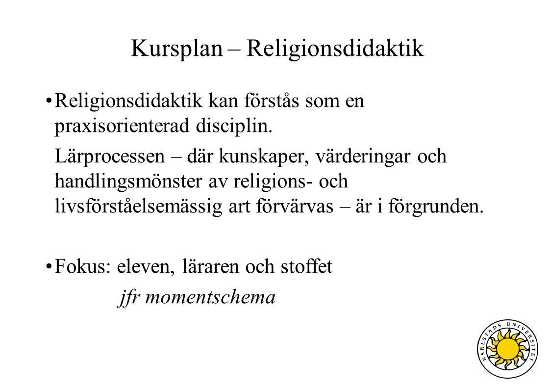 Kursplan – Religionsdidaktik Religionsdidaktik kan förstås som en praxisorienterad disciplin. Lärprocessen – där kunskaper, värderingar och handlingsm