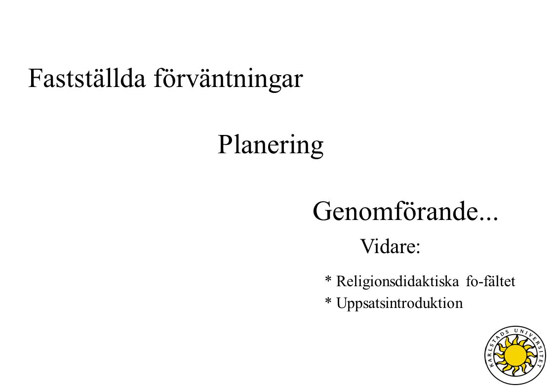 Fastställda förväntningar Planering Genomförande... Vidare: * Religionsdidaktiska fo-fältet * Uppsatsintroduktion
