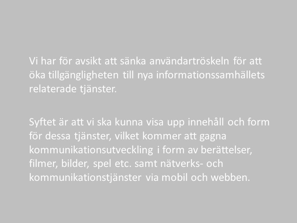 Vi har för avsikt att sänka användartröskeln för att öka tillgängligheten till nya informationssamhällets relaterade tjänster.