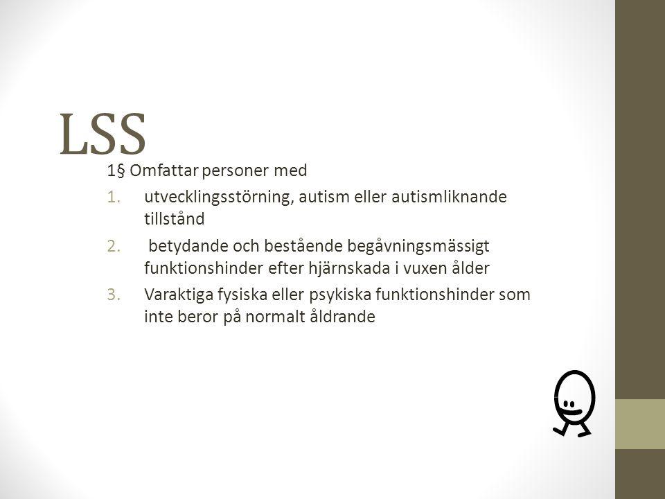 LSS 1§ Omfattar personer med 1.utvecklingsstörning, autism eller autismliknande tillstånd 2. betydande och bestående begåvningsmässigt funktionshinder