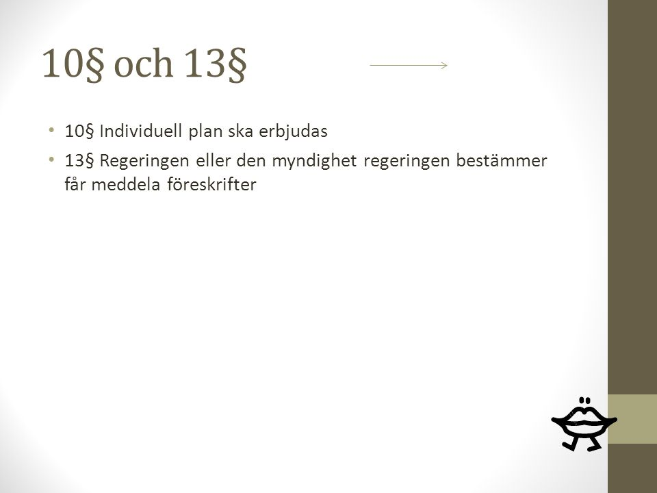 10§ och 13§ 10§ Individuell plan ska erbjudas 13§ Regeringen eller den myndighet regeringen bestämmer får meddela föreskrifter