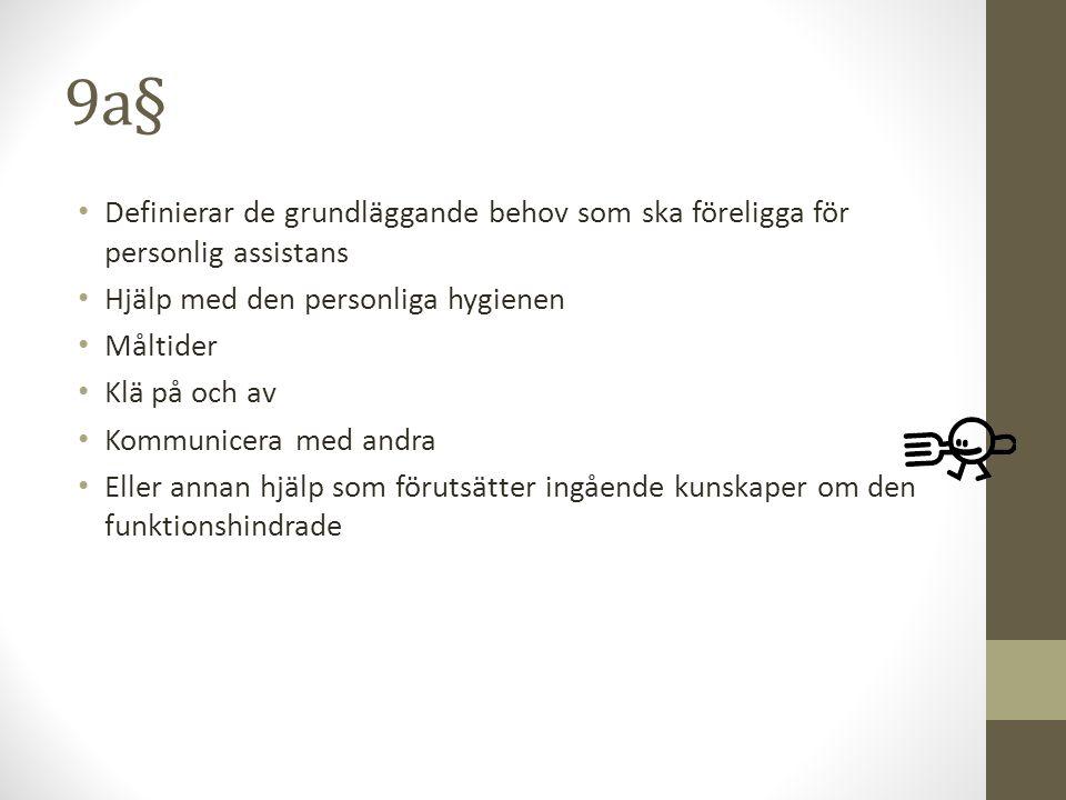 9a§ Definierar de grundläggande behov som ska föreligga för personlig assistans Hjälp med den personliga hygienen Måltider Klä på och av Kommunicera m