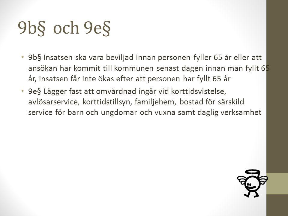 9b§ och 9e§ 9b§ Insatsen ska vara beviljad innan personen fyller 65 år eller att ansökan har kommit till kommunen senast dagen innan man fyllt 65 år,