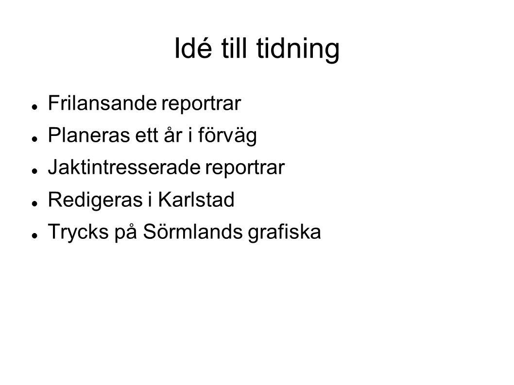 Idé till tidning Frilansande reportrar Planeras ett år i förväg Jaktintresserade reportrar Redigeras i Karlstad Trycks på Sörmlands grafiska