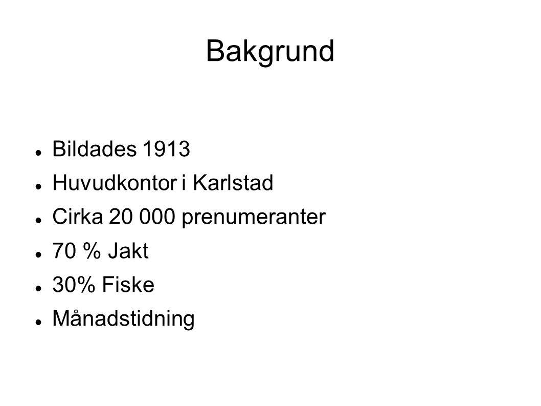 Bakgrund Bildades 1913 Huvudkontor i Karlstad Cirka 20 000 prenumeranter 70 % Jakt 30% Fiske Månadstidning