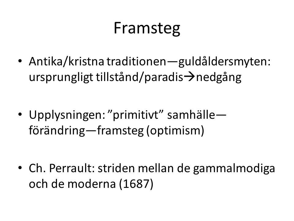 Framsteg Antika/kristna traditionen—guldåldersmyten: ursprungligt tillstånd/paradis  nedgång Upplysningen: primitivt samhälle— förändring—framsteg (optimism) Ch.