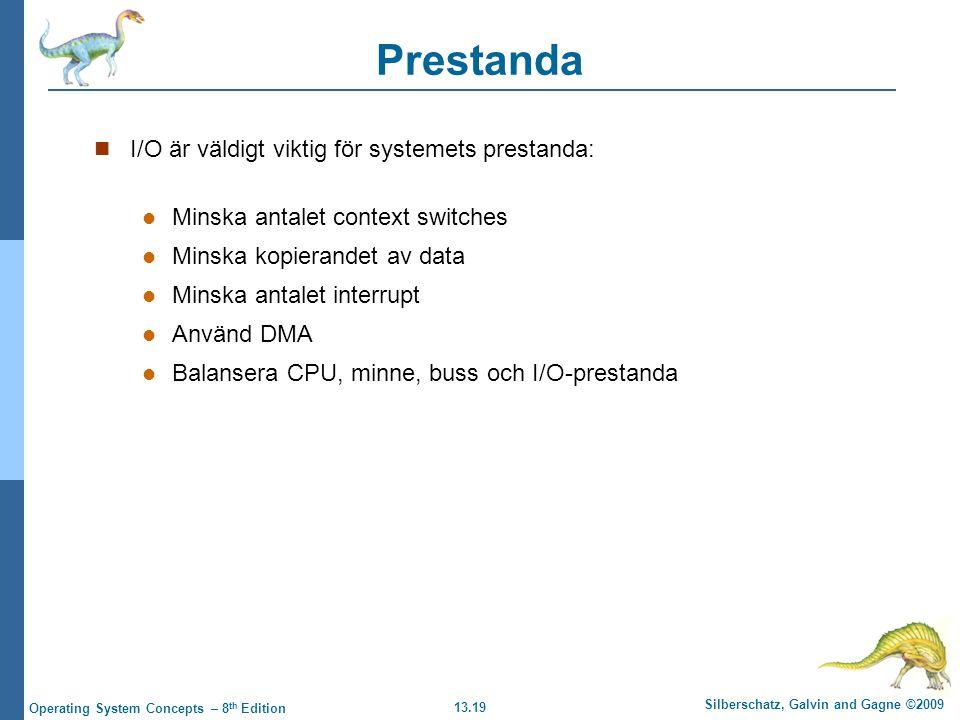 13.19 Silberschatz, Galvin and Gagne ©2009 Operating System Concepts – 8 th Edition Prestanda I/O är väldigt viktig för systemets prestanda: Minska an