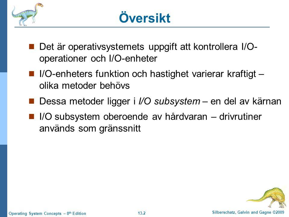 13.2 Silberschatz, Galvin and Gagne ©2009 Operating System Concepts – 8 th Edition Översikt Det är operativsystemets uppgift att kontrollera I/O- oper